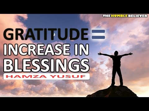 Gratitude = Increase in Blessings - Hamza Yusuf