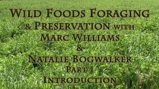 Wild Foods Foraging & Preservation with Marc Williams & Natalie Bogwalker Part 1 Introduction