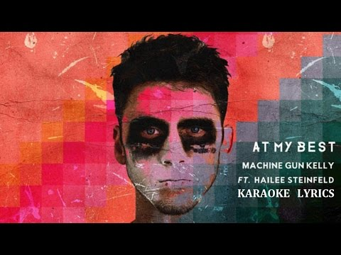 MACHINE GUN KELLY - AT MY BEST feat. ( HAILEE STEINFELD ) KARAOKE COVER LYRICS