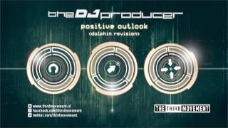 The DJ Producer - Positive Outlook (Dolphin Revision)