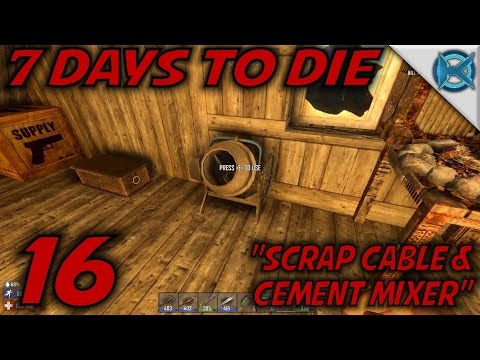 """7 Days to Die -Ep. 16- """"Scrap Cable & Cement Mixer"""" -Let's Play Gameplay- Alpha 14 (S14)"""