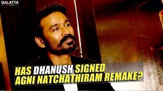 Dhanush Is Not Interested In Agni Natchathiram Remake