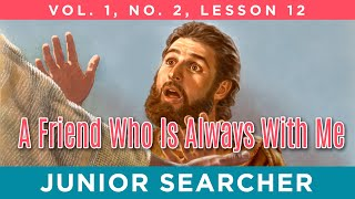 A Friend Who Is Always With Me | Lesson 12 - Junior Searcher Vol. 1 No. 2
