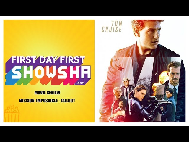 First Day First Showsha: Mission: Impossible - Fallout - Movie Review