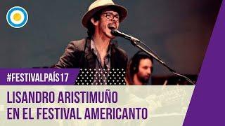 Festival País 17 - Festival Americanto - Lisandro Aristimuño (1 de 2)