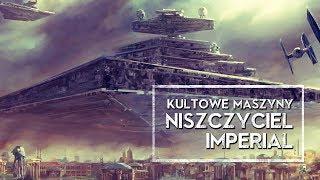 Kultowe Maszyny: Gwiezdny Niszczyciel Klasy I Imperial [HOLOCRON]