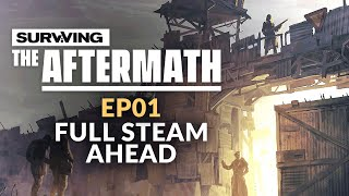 Surviving the Aftermath | Ep. 01 - FULL STEAM AHEAD (Post-apocalypse City Builder - Steam Update)