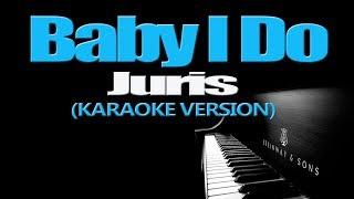 BABY I DO - Juris (KARAOKE VERSION)