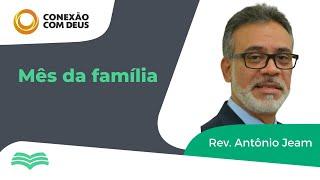 Conexão com Deus   MÊS DA FAMÍLIA   REV. Antônio Jeam