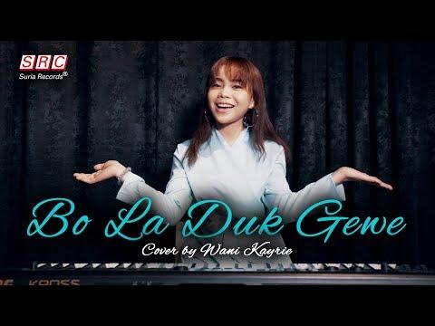 Bo La Duk Gewe (Sudah lah Bercinta) Cover by Wani Kayrie