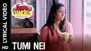 Tumi Nei Lyrical Video | Bibaho Diaries Bengali Movie 2017
