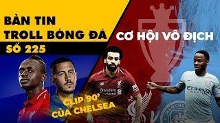 Bản tin Troll Bóng Đá số 225: Clip 90' của Chelsea và cơ hội vô địch của Liverpool - Man City