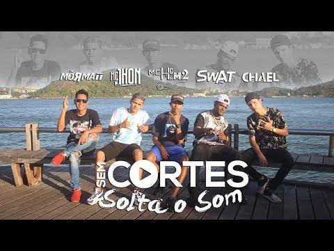 SEM CORTES SOLTA O SOM [MC Mormaii, MC Jhon Original, MC HC Do M2, MC Swat E MC Chael]