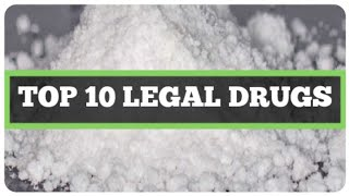 TOP 10 LEGAL DRUGS THAT WILL GET YOU HIGH! (BEST LEGAL DRUGS / TOP 10 BEST LEGAL DRUGS LIST)