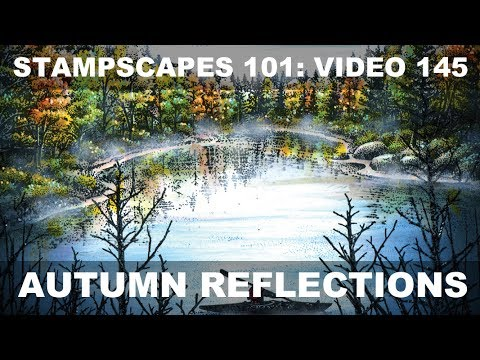 Stampscapes 101: Video 145.  Autumn Reflections
