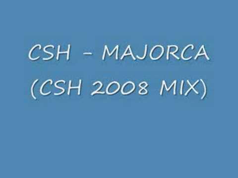 CSH - MAJORCA (CSH 2008 MIX)