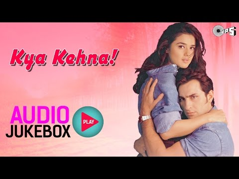 Kya Kehna! Jukebox  Full Album Songs  Saif Ali Khan, Preity Zinta, Rajesh Roshan