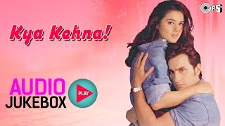 Kya Kehna! Jukebox - Full Album Songs | Saif Ali Khan, Preity Zinta, Rajesh Roshan