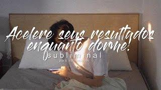 — Acelere seus resultados dormindo! || Subliminal ⋅ Acel...