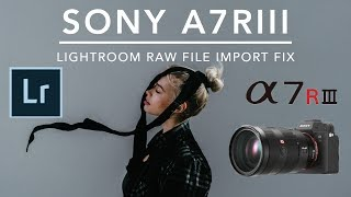 Sony A7R III RAW FILE IMPORT FIX with Lightroom