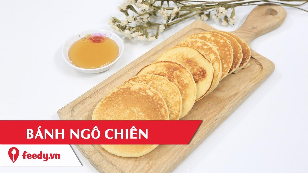 Hướng dẫn cách làm bánh ngô chiên – Corn pancake với #Feedy