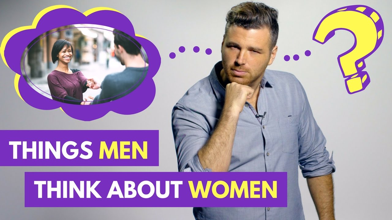 What Men Think About Women: 5 Things They Think (But Won't Say)