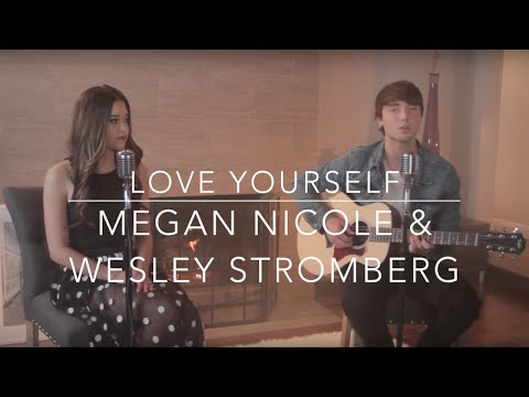 Love Yourself - Justin Bieber (Megan Nicole & Wesley Stromberg) (Lyrics)