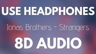 Jonas Brothers - Strangers (8D AUDIO)
