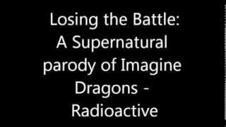 Losing the Battle (A Supernatural parody of Imagine Dragons - Radioactive)