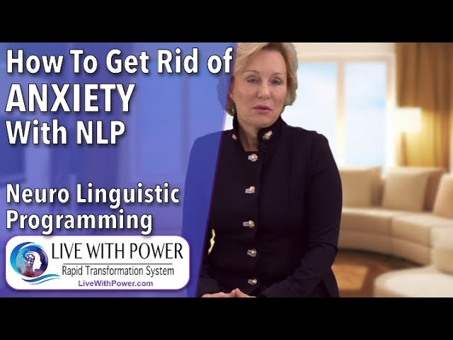 How to Rapidly Get rid of Anxiety with NLP (Neuro-linguistic Programming).