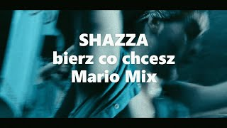 SHAZZA - BIERZ CO CHCESZ -MARIO MIX ( official video)