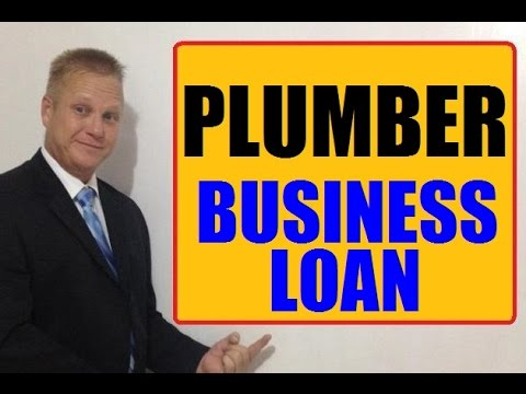How To Get A Plumber - Plumbing Business  Small Business Loan Fast