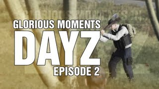 Glorious Moments in DayZ - Episode 2