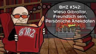 BMZ #342: Wieso Gibraltar,  Freundlich sein,  Persönliche Anekdoten