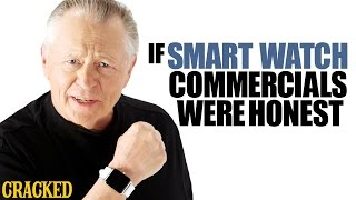 If Smart Watch Commercials Were Honest - Honest Ads