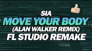 FL Studio Remake: Sia - Move Your Body (Alan Walker Remix) [FREE FLP DOWNLOAD]