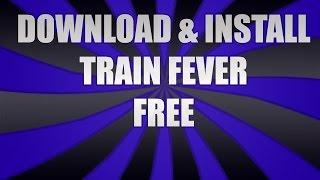 How To Download & Install Train Fever[FREE][DOWNLOAD][NOSURVEY][WORKING][HOWTO]