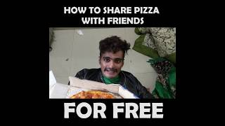 HOW TO SHARE PIZZA WITH FRIENDS FOR FREE | Anil lobo