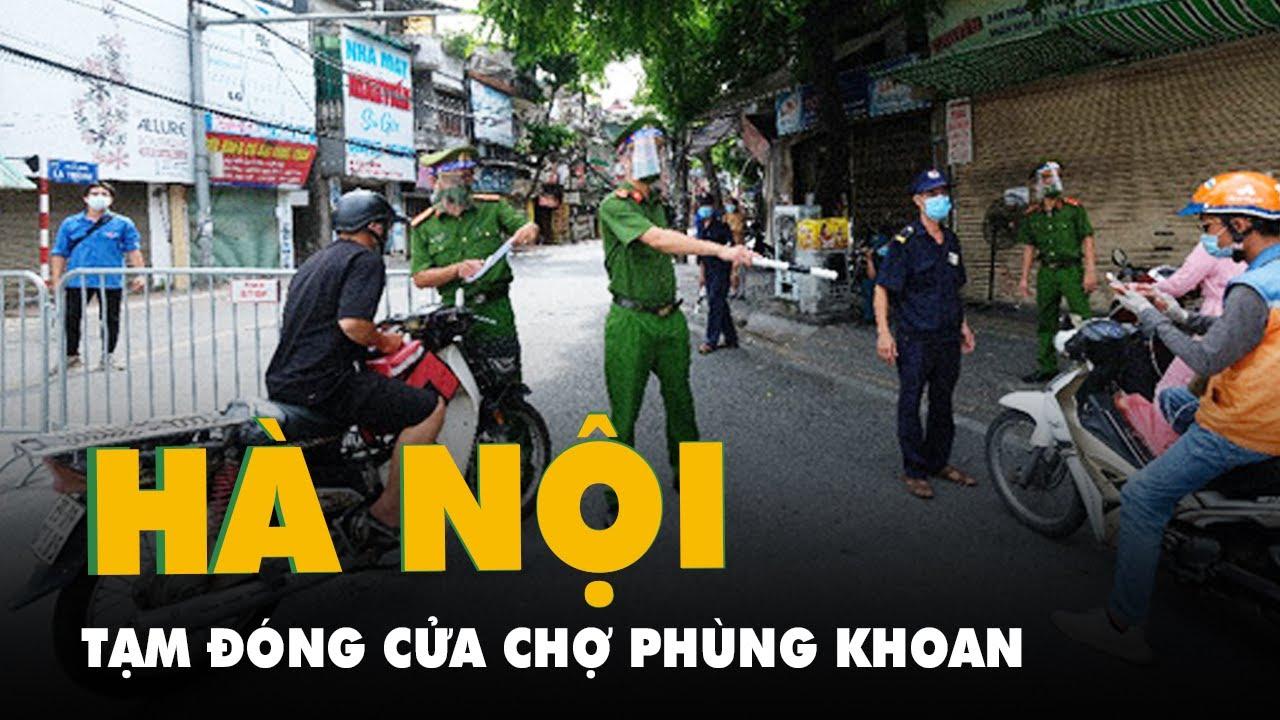 Hà Nội tạm đóng cửa chợ Phùng Khoang, lấy mẫu xét nghiệm 550 tiểu thương
