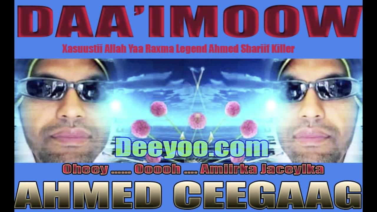 AHMED CEEGAAG (DAAIMOOW) HEES XUSUUS AUN AHMED SH KILLER ...
