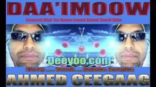 AHMED CEEGAAG (DAAIMOOW) HEES XUSUUS AUN AHMED SH KILLER