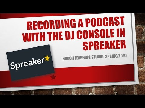 Recording a Podcast Using the Web Based DJ Console in Spreaker Spring 2016