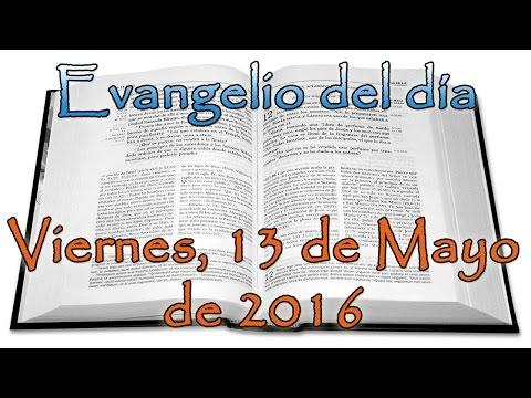 Evangelio del día (Viernes, 13 de Mayo de 2016)