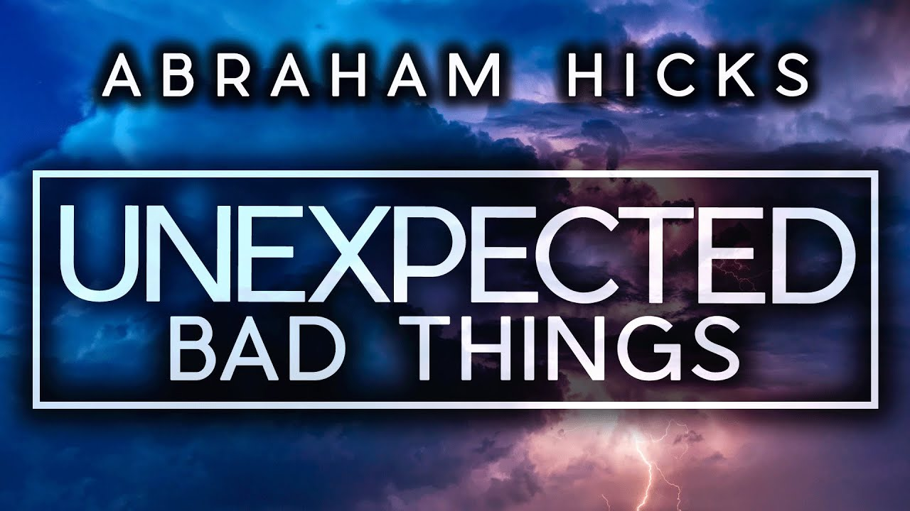 Abraham Hicks - Why Do Unexpected Bad Things Happen To Good People?