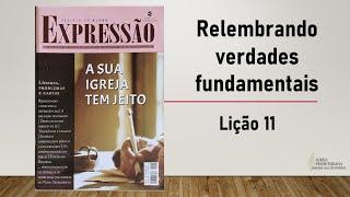 Relembrando verdades fundamentais (Lição 11)   Marcos Danilo de Almeida   13/jun/2021