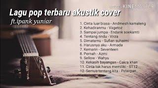 Download lagu Kumpulan Lagu pop terbaru akustik cover ft. Ipank yuniar