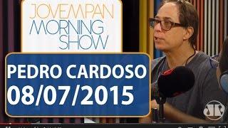 Pedro Cardoso - Morning Show - Edição completa - 08/07/2015