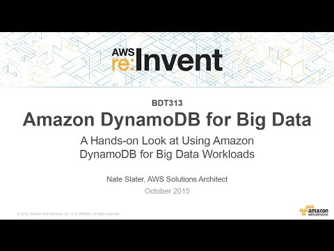 AWS re:Invent 2015 | (BDT313) Amazon DynamoDB for Big Data
