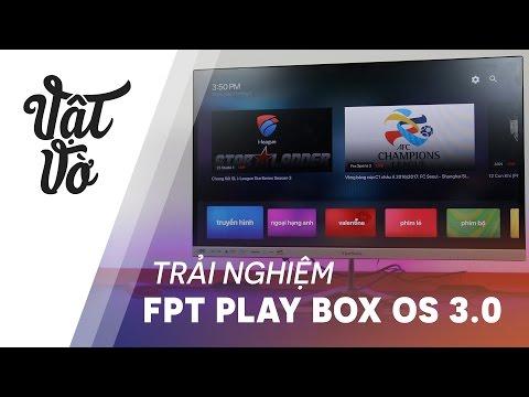 Vật Vờ| Trải nghiệm FPT Play Box OS 3.0: đẹp, nhanh