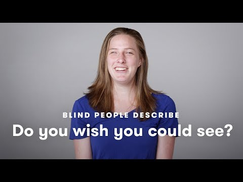 Blind People Tell Us If They Wish They Could See   Blind People Describe   Cut
